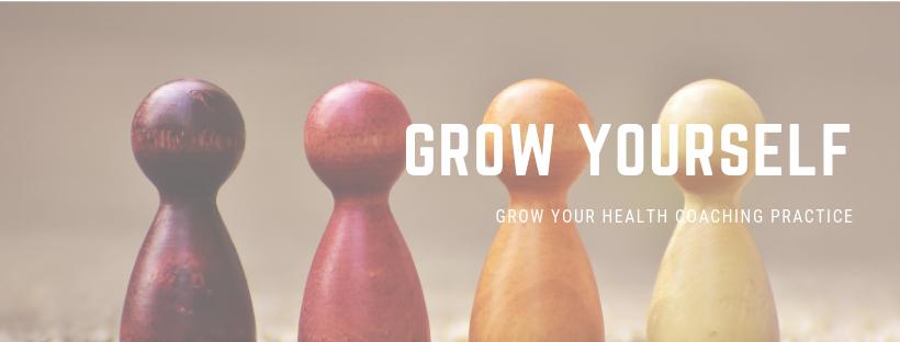 Grow Yourself, Grow Your Health Coaching Practice